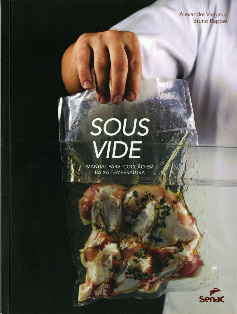 Crédito: Livraria e Editora Senac/Reprodução: capa do livro Sous Vide: manual para cocção em baixa temperatura, de Alexandre Vargas e Bruno Rappel.