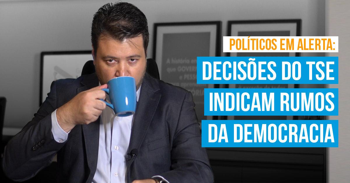 TSE define cassações e aprimora a democracia brasileira