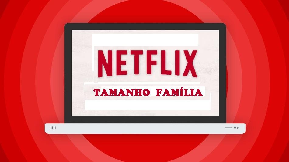 Netflix derruba muros das salas de cinema e reúne as famílias tecnoveste