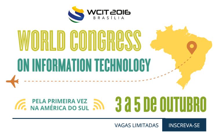 Congresso Mundial de Tecnologia da Informação em Brasilia WCIT 2016 tecnoveste